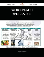 Workplace wellness 25 Success Secrets - 25 Most Asked Questions On Workplace wellness - What You Need To Know ebook by Nicholas Thompson