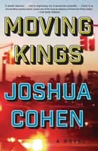 Moving Kings - A Novel ebook by Joshua Cohen