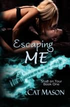 Escaping Me - Shaft on Tour, #1 ebook by Cat Mason