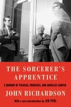 The Sorcerer's Apprentice - A Memoir of Picasso, Provence, and Douglas Cooper eBook by John Richardson