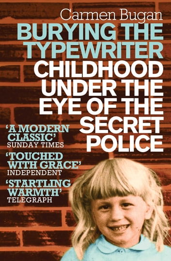 Burying the Typewriter - Childhood Under the Eye of the Secret Police ebook by Carmen Bugan