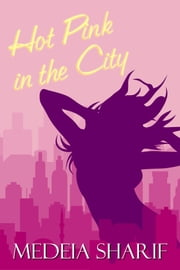 Hot Pink in the City ebook by Medeia Sharif