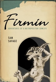 Firmin - Adventures of a Metropolitan Lowlife ebook by Sam Savage,Michael Mikolowski