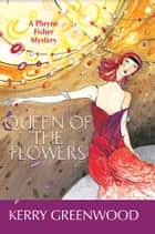 Queen of the Flowers ebook by Kerry Greenwood