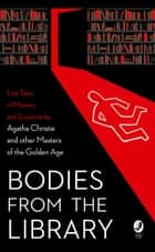 Bodies from the Library: Lost Classic Stories by Masters of the Golden Age ebook by Tony Medawar, Agatha Christie, Georgette Heyer,...