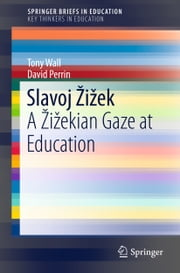 Slavoj Žižek - A Žižekian Gaze at Education ebook by Tony Wall,David Perrin