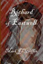 Richard of Eastwell ebook by Mark J.T. Griffin