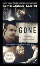 Gone - A Novel ebook by Chelsea Cain