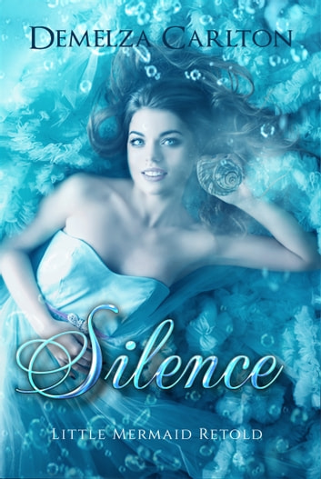Silence - Little Mermaid Retold ebook by Demelza Carlton