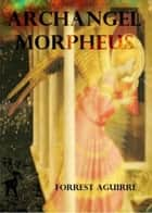 Archangel Morpheus ebook by Forrest Aguirre
