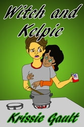 Witch and Kelpie ebook by Krissie Gault