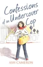 Confessions of an Undercover Cop (The Confessions Series) eBook by Ash Cameron