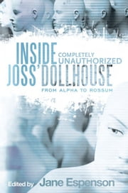 Inside Joss' Dollhouse - From Alpha to Rossum ebook by Jane Espenson