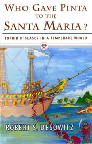 Who Gave Pinta to the Santa Maria?: Torrid Diseases in a Temperate World ebook by Robert S. Desowitz