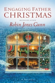 Engaging Father Christmas - A Novella ebook by Robin Jones Gunn