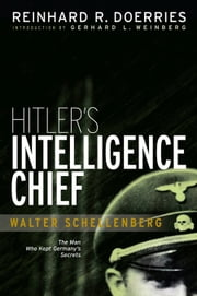 Hitler's Intelligence Chief: Walter Schellenberg ebook by Reinhard R. Doerries,Gerhard L. Weinberg