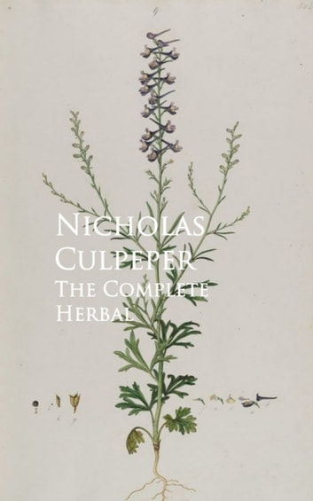 The Complete Herbal ebook by Nicholas Culpeper