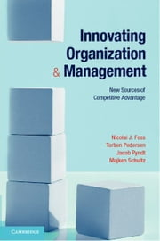 Innovating Organization and Management ebook by Foss, Nicolai J.