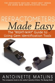 "Refractometers Made Easy - The ""RIGHT-WAY"" Guide to Using Gem Identification Tools ebook by Antionette Matlins, PG, FGA"