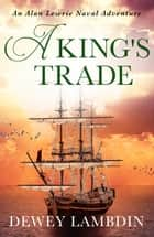 A King's Trade - An Alan Lewrie naval adventure ebook by