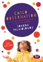 Child Observation - A Guide for Students of Early Childhood ebook by Ioanna Palaiologou