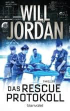 Das RESCUE-Protokoll - Thriller ebook by Will Jordan, Wolfgang Thon