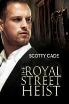 The Royal Street Heist ebook by Scotty Cade