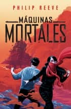 Máquinas mortales (Mortal Engines 1) ebook by Philip Reeve