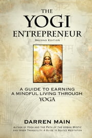 The Yogi Entrepreneur: 2nd Edition - A Guide to Earning a Mindful Living Through Yoga ebook by Darren Main