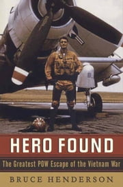Hero Found - The Greatest POW Escape of the Vietnam War ebook by Bruce Henderson