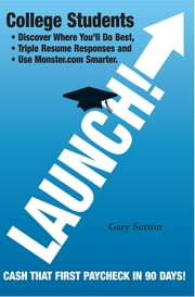 Launch! - Rate Your Skills Against Other College Seniors And Cash That First Paycheck In 90 Days! ebook by Gary Sutton