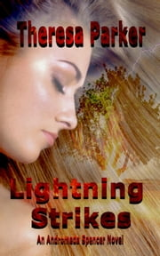 Lightning Strikes - An Andromeda Spencer Novel, #1 ebook by Theresa Parker
