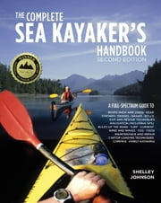 The Complete Sea Kayakers Handbook, Second Edition ebook by Shelley Johnson