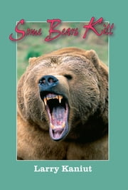Some Bears Kill - True-Life Tales of Terror ebook by Larry Kainut