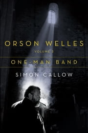 Orson Welles, Volume 3: One-Man Band ebook by Simon Callow