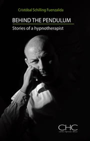 Behind the Pendulum - Stories of a Hypnotherapist ebook by Cristóbal Schilling Fuenzalida