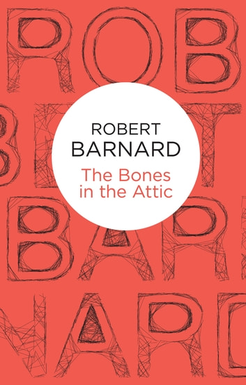 The Bones in the Attic ebook by Robert Barnard
