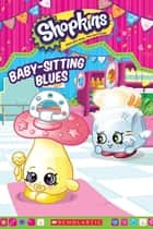 Baby-Sitting Blues (Shopkins) eBook by Scholastic, Scholastic