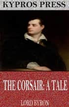 The Corsair: A Tale ebook by Lord Byron