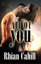 All Of You ebook by Rhian Cahill