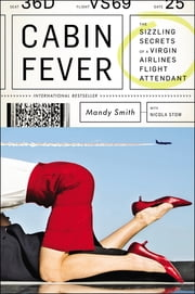 Cabin Fever - The Sizzling Secrets of a Virgin Airlines Flight Attendant ebook by Mandy Smith,Nicola Stow