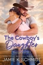 The Cowboy's Daughter ebook by Jamie K. Schmidt
