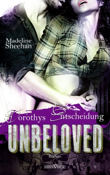 Unbeloved - Dorothys Entscheidung ebook by Madeline Sheehan