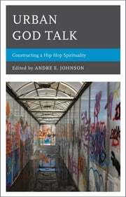 Urban God Talk - Constructing a Hip Hop Spirituality ebook by Andre E. Johnson,James W. Perkinson,Michael D. Royster,Weldon Merrial McWilliams IV,Angela M. Nelson,Darrell Wesley,VaNatta S. Ford,Sharon Lauricalla,Tim Huffman,Amira De La Garza,Dawn-Marie Gibson,Mickie Mwanzia Koster,Erika D. Gault,Harry Nii Koney Odamtten,Shanesha R. F. Brooks Tatum