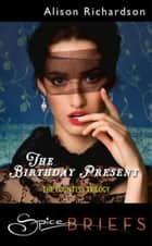 The Birthday Present (Mills & Boon Spice) ebook by Alison Richardson