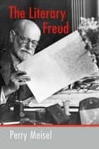 The Literary Freud ebook by Perry Meisel