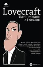 Tutti i romanzi e i racconti ebook by Howard Phillips Lovecraft