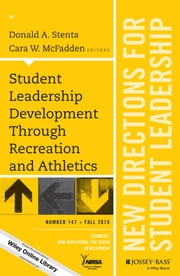 Student Leadership Development Through Recreation and Athletics - New Directions for Student Leadership, Number 147 ebook by Donald A. Stenta,Cara W. McFadden