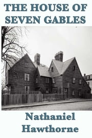 The House of Seven Gables eBook by Nathaniel Hawthorne