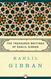 The Treasured Writings of Kahlil Gibran ebook by Kahlil Gibran,Martin L. Wolf,Anthony R. Ferris,Andrew Dib Sherfan